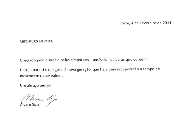 Dear Hugo Oliveira, Thank you for your toughtful e-mail and for  the - kind - words in it. I wish you and the new generation a recovery in time to show what you are worth. Friendly regard. Álvaro Siza